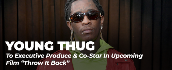 """Young Thug To Executive Produce & Co-Star In Upcoming Film """"Throw It Back"""""""