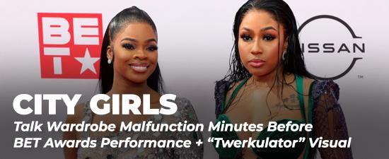 "City Girls Talk Wardrobe Malfunction Minutes Before BET Awards Performance + ""Twerkulator"" Visual"