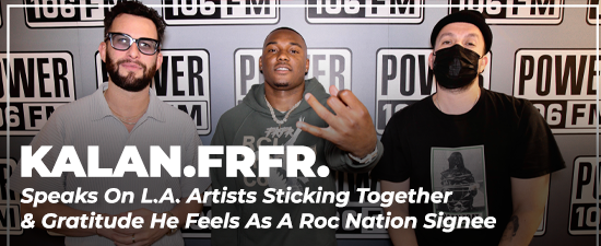 KALAN.FRFR. Speaks On L.A. Artists Sticking Together & Gratitude He Feels As A Roc Nation Signee