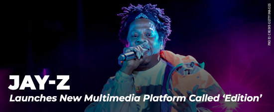 JAY-Z Launches New Multimedia Platform Called 'Edition'