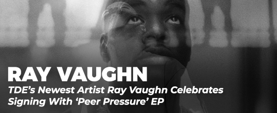 TDE's Newest Artist Ray Vaughn Celebrates Signing With 'Peer Pressure' EP