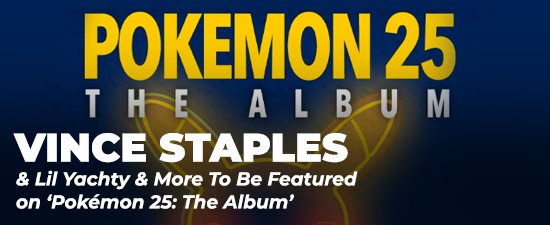 Vince Staples, Lil Yachty & More To Be Featured on 'Pokémon 25: The Album'
