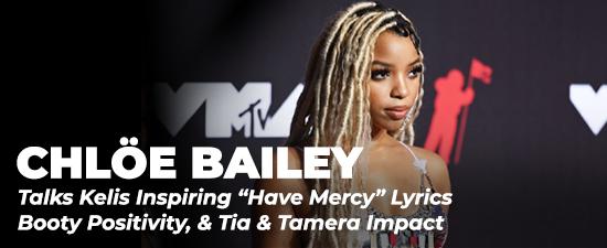 "Chlöe Bailey Talks Kelis Inspiring ""Have Mercy"" Lyrics, Booty Positivity, & Tia & Tamera Impact"