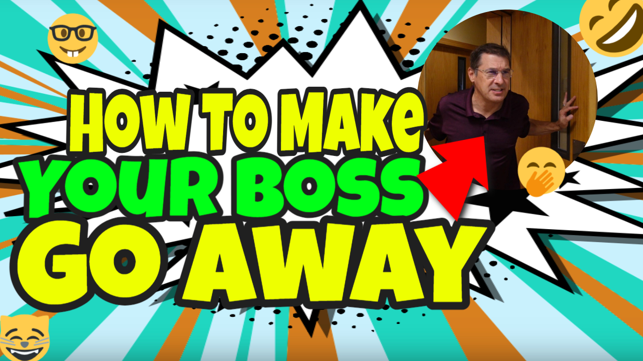 How To Make Your Boss Go Away