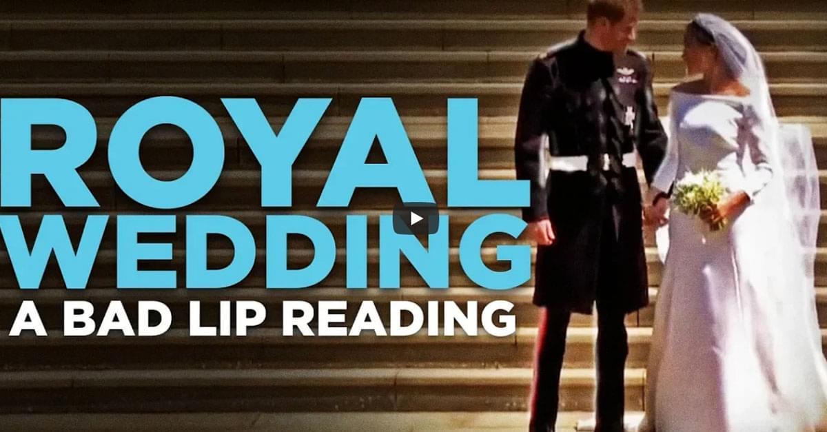 Watch: Bad Lip Reading- Royal Wedding Edition