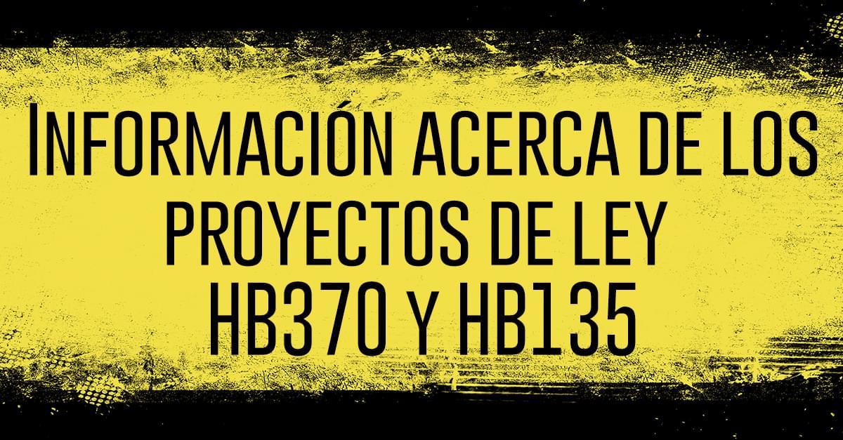 Información acerca de los proyectos de ley HB370 y HB135