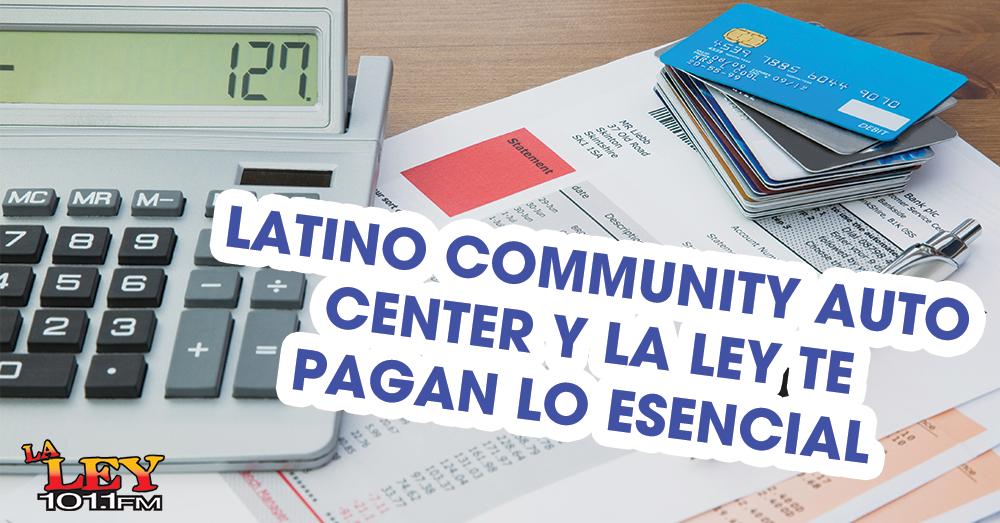 Latino Community Auto Center y La Ley te pagan lo esencial