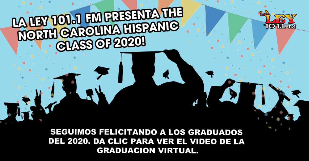La Ley 101.1 FM presenta The North Carolina Hispanic Class of 2020