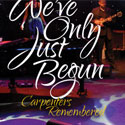 We've Only Just Begun – The Carpenters Remembered