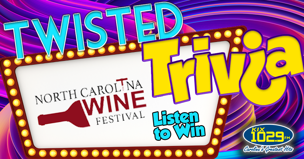 Twisted Trivia: Listen To Win NC Wine Festival Tickets