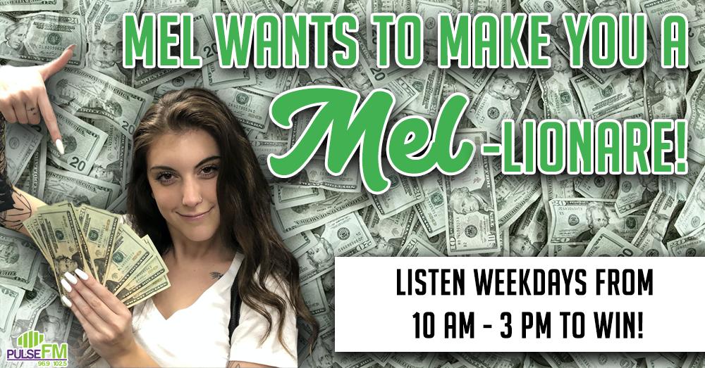 Mel Wants To Make You A MEL-lionaire!