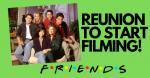 'Friends' Reunion Finally Filming