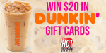 Win $20 In Dunkin Gift Cards