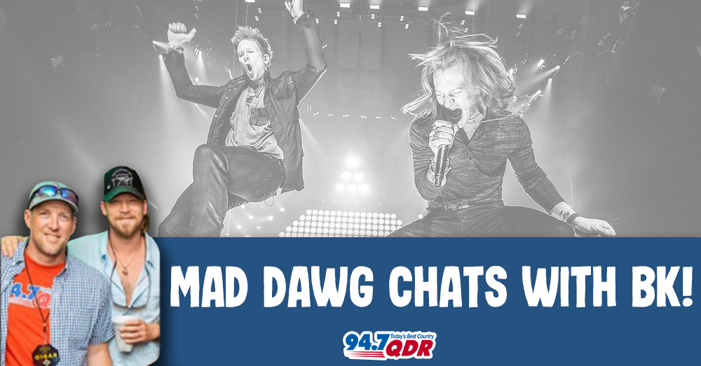 Mad Dawg checks in with BK from Florida Georgia Line!