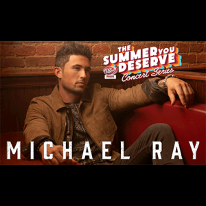 The Summer You Deserve Concert Series: Michael Ray