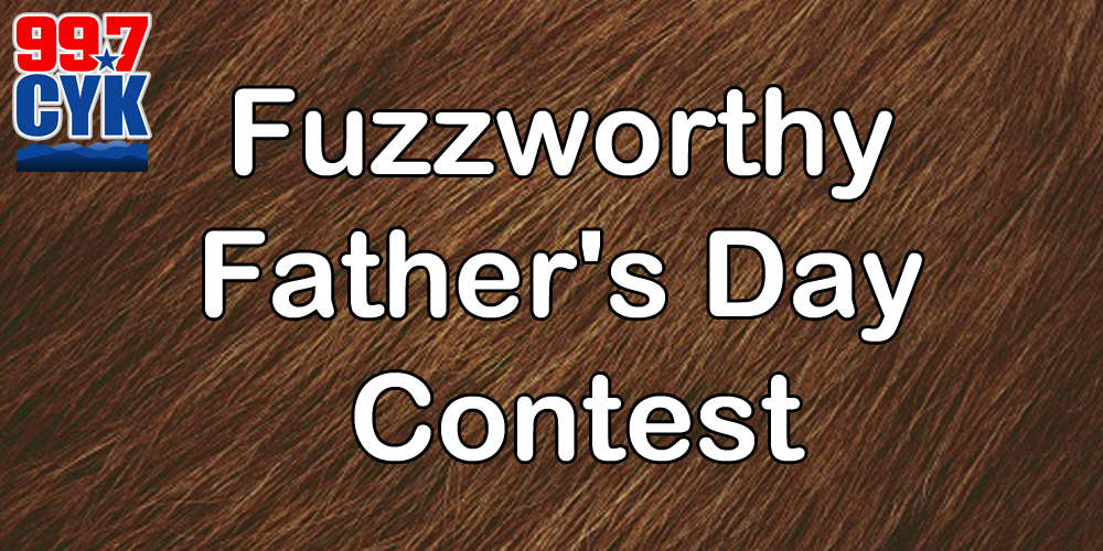 99.7 CYK Fuzzworthy Father's Day Contest!
