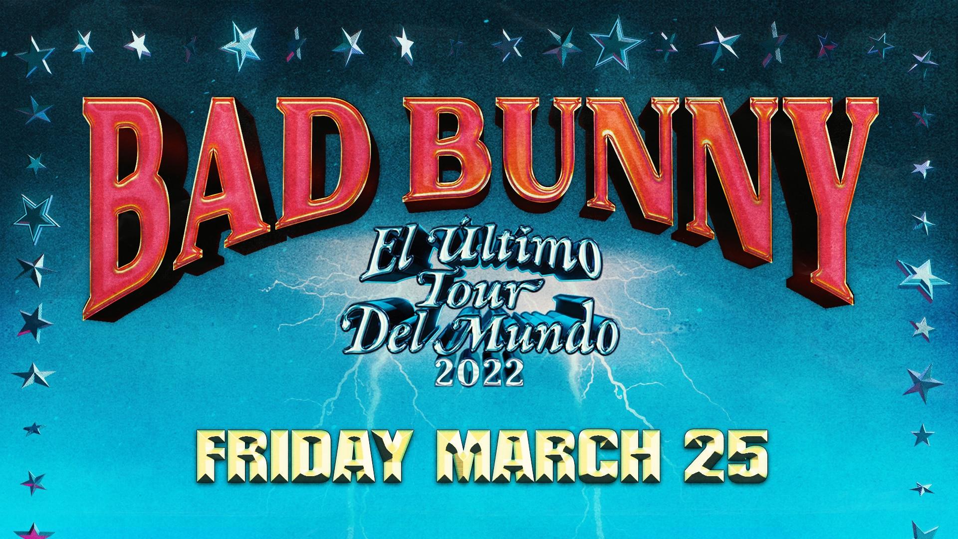 Bad Bunny El Ultimo Tour del Mundo: Friday | Mar 25, 2022