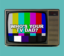 Who's your TV dad?
