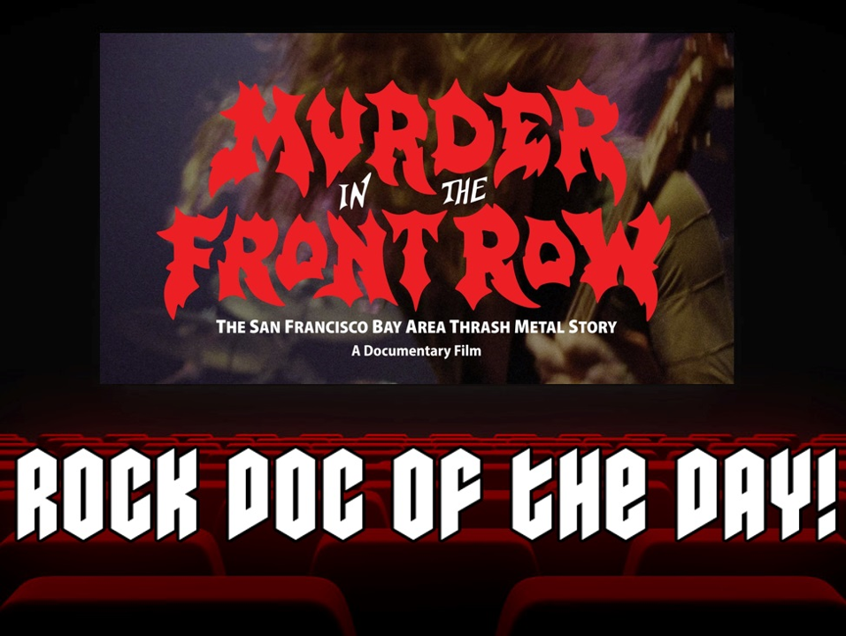 Rock Doc of the Day- Murder in the Front Row: The San Francisco Bay Area Metal Story (iTunes)