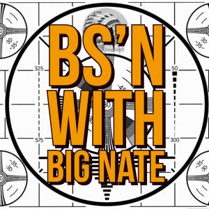 BS'n with Big Nate