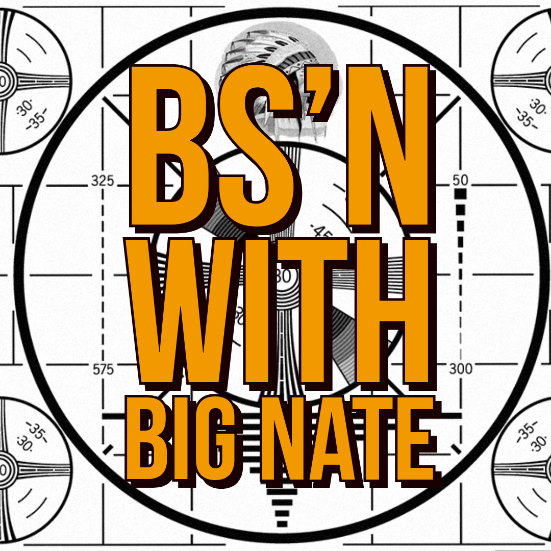 BS'n with Big Nate