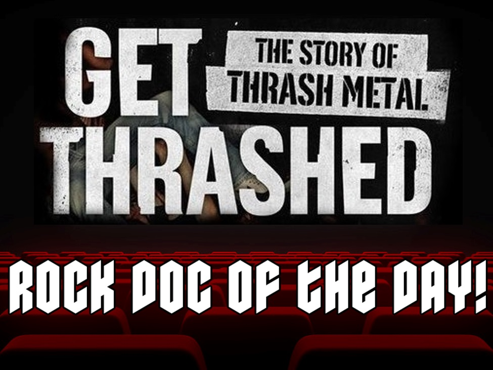 Rock Doc of the Day- GET THRASHED: The Story of Thrash Metal (Amazon Prime)