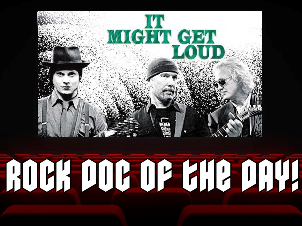 ROCK DOC OF THE DAY: IT MIGHT GET LOUD (Amazon Prime)