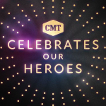 ICYMI: CMT Celebrates Our Heroes