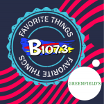 B107.3's Favorite Things – Greenfield's