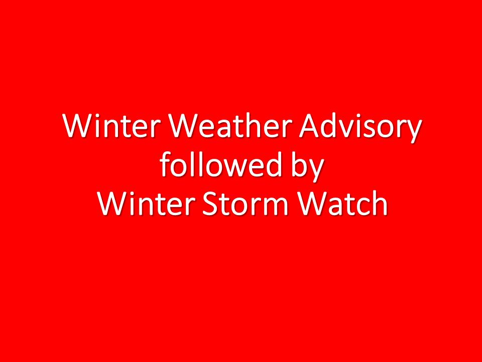 Winter Weather Advisory Thru 3 AM Sunday – Winter Storm Watch Monday