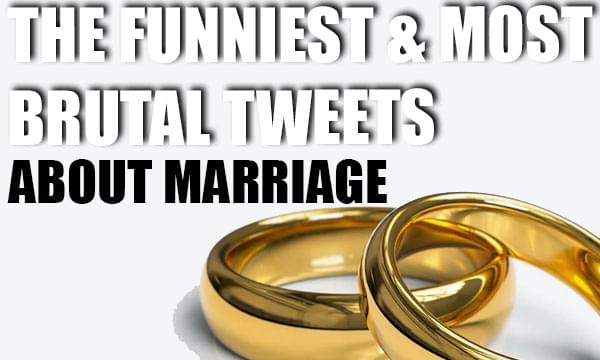 The Funniest Most Brutal Tweets About Marriage
