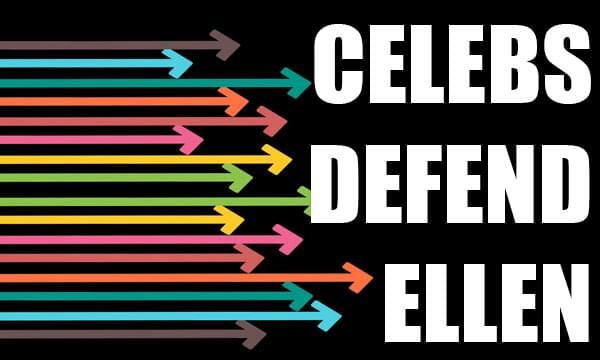Celebrities Publicly Defend Ellen