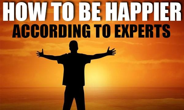 How To Be Happier (According to Experts)