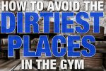 How to Avoid The Dirtiest Places in the Gym