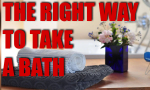The 'Right' Way To Take A Bath