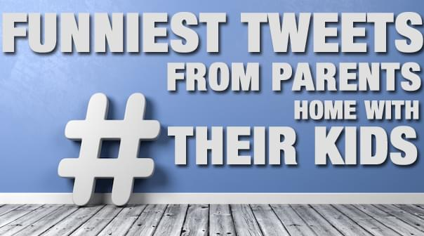 Funniest Tweets From Parents Home With Kids