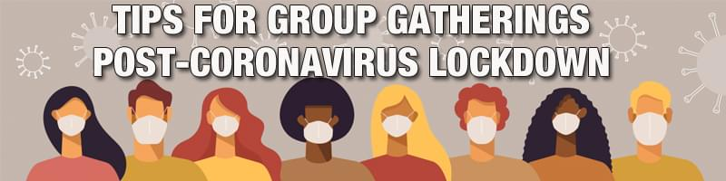 Tips For Group Gatherings Post-Coronavirus Lock-down