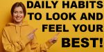 Daily Habits To Help You Look & Feel Your Best