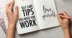 Self Care Habits You Need At Work!