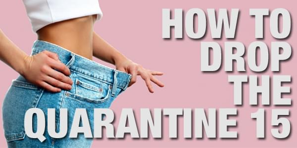 How To Drop The Quarantine 15