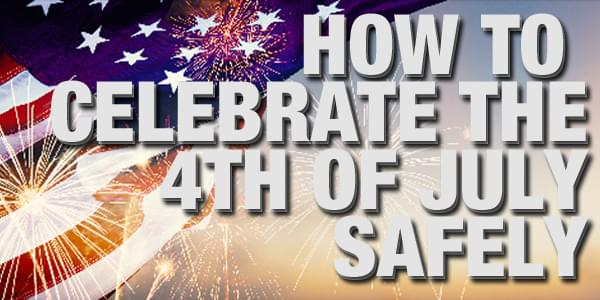 How To Celebrate 4th of July Safely!