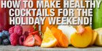Dietitian-Approved Ways To Make Healthier Cocktails!