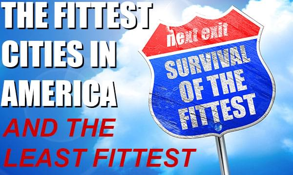 The Fittest Cities in America: Where Do We Rank?