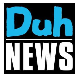 DUH NEWS – 11/8/19