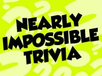 NEARLY IMPOSSIBLE TRIVIA – 1/9/20
