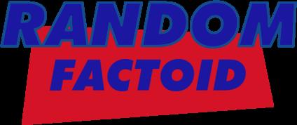 RANDOM FACTOID