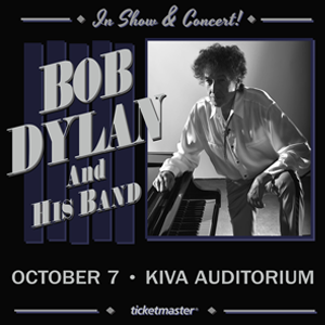 Oct. 7th – Bob Dylan   KIVA Auditorium