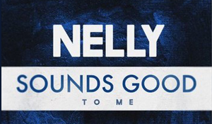 """Nelly """"Sounds Good To Me"""""""