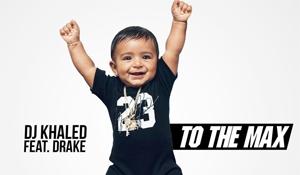 DJ Khaled & Drake – To The Max