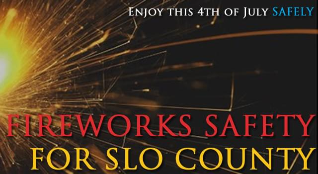 Enjoy this 4th of July SAFELY – Fireworks Safety for SLO County